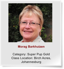 Morag Barkhuizen  Category: Super Pup Gold Class Location: Birch Acres, Johannesburg