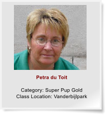 Petra du Toit  Category: Super Pup Gold Class Location: Vanderbijlpark
