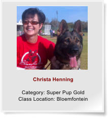 Christa Henning  Category: Super Pup Gold Class Location: Bloemfontein