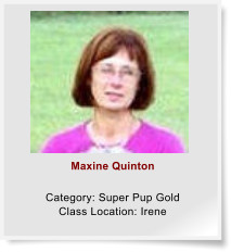 Maxine Quinton  Category: Super Pup Gold Class Location: Irene