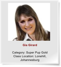 Gia Girard  Category: Super Pup Gold Class Location: Lonehill, Johannesburg