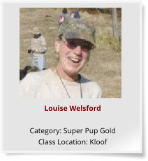 Louise Welsford  Category: Super Pup Gold Class Location: Kloof