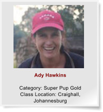 Ady Hawkins  Category: Super Pup Gold Class Location: Craighall, Johannesburg