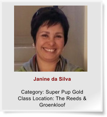 Janine da Silva  Category: Super Pup Gold Class Location: The Reeds & Groenkloof
