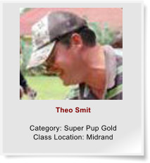 Theo Smit  Category: Super Pup Gold Class Location: Midrand