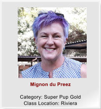 Mignon du Preez  Category: Super Pup Gold Class Location: Riviera
