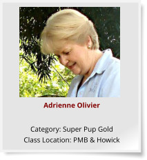 Adrienne Olivier  Category: Super Pup Gold Class Location: PMB & Howick